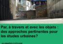Par, à travers et avec les objets : des approches pertinentes pour les études urbaines ? — programme et inscriptions
